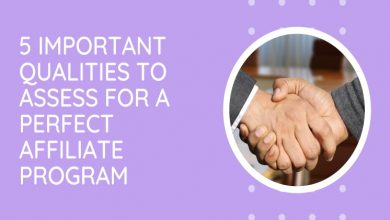 Photo of 5 Important Qualities to assess for a Perfect Affiliate Program