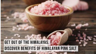 Photo of Get Out Of The Himalayas. Discover Benefits of Himalayan Pink Salt